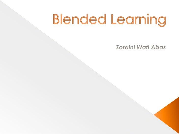Blended Learning <br />ZorainiWatiAbas<br />