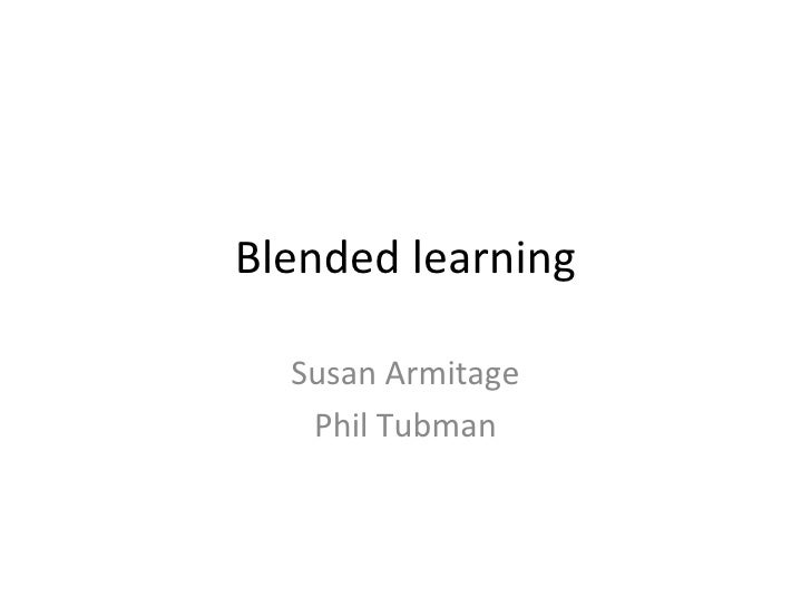 Blended learning Susan Armitage Phil Tubman