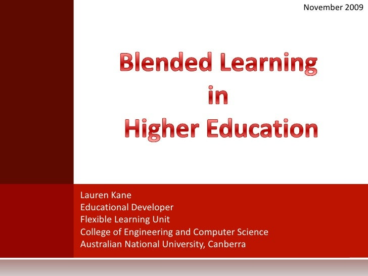 November 2009<br />Blended Learning <br />in <br />Higher Education<br />Lauren Kane<br />Educational Developer<br />Flexi...