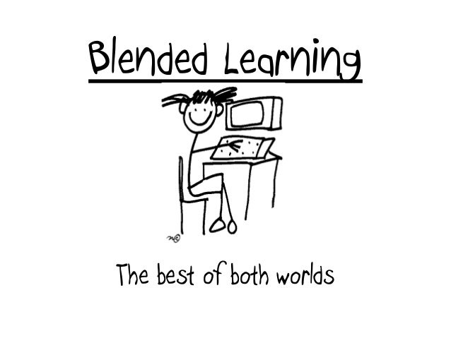 Blended Learning The best of both worlds