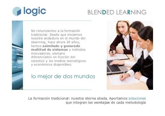 BLENDED LEARNING No renunciamos a la formación tradicional. Desde que iniciamos nuestra andadura en el mundo del elearning...