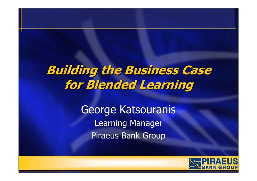 Building the Business Case   for Blended Learning      George Katsouranis         Learning Manager        Piraeus Bank Gro...