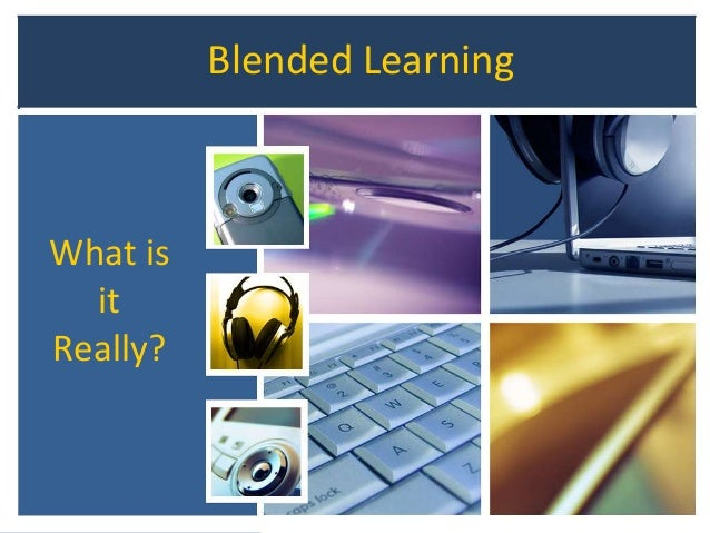 Blended Learning What is it Really?