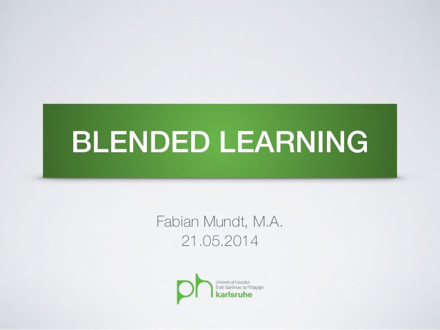 BLENDED LEARNING Fabian Mundt, M.A. 21.05.2014