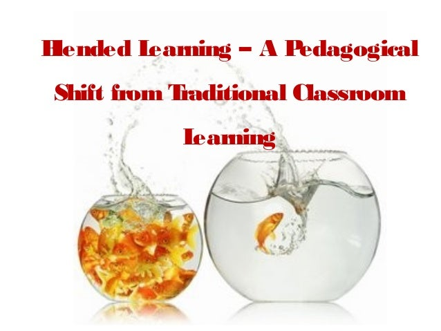 Blended Learning – A Pedagogical Shift from Traditional Classroom Learning