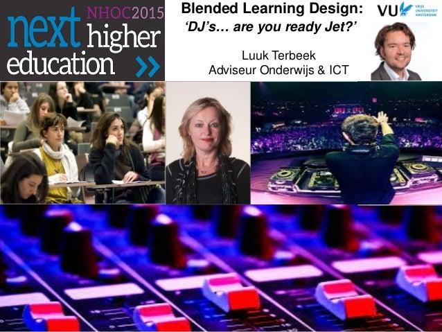 Blended Learning Design: 'DJ's… are you ready Jet?' Luuk Terbeek Adviseur Onderwijs & ICT