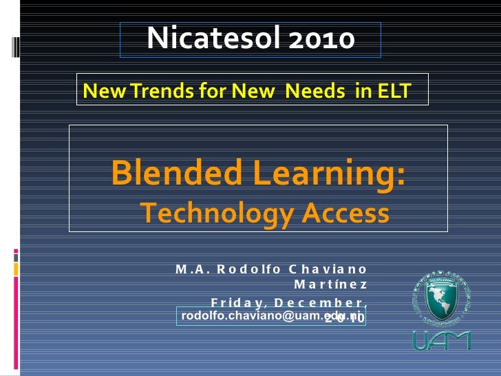 New Trends for New  Needs  in ELT Nicatesol 2010 [email_address] M.A. Rodolfo Chaviano Martínez Friday, December, 2010 Ble...