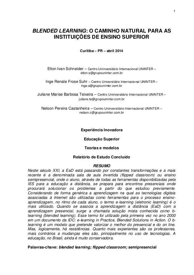 1  BLENDED LEARNING: O CAMINHO NATURAL PARA AS INSTITUIÇÕES DE ENSINO SUPERIOR  Curitiba – PR – abril 2014  Elton Ivan Sch...