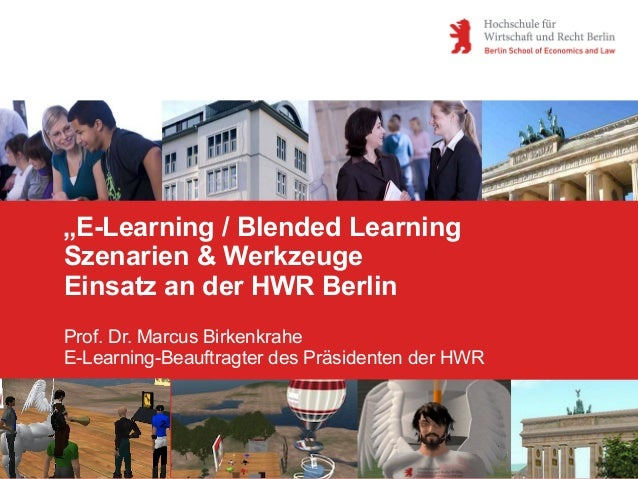 """E-Learning / Blended LearningSzenarien & WerkzeugeEinsatz an der HWR BerlinProf. Dr. Marcus BirkenkraheE-Learning-Beauftr..."