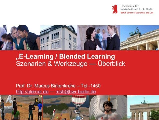 """""""E-Learning / Blended Learning Szenarien & Werkzeuge — Überblick Prof. Dr. Marcus Birkenkrahe – Tel -1450 http://elerner.d..."""