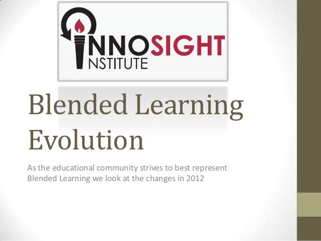Blended LearningEvolutionAs the educational community strives to best representBlended Learning we look at the changes in ...
