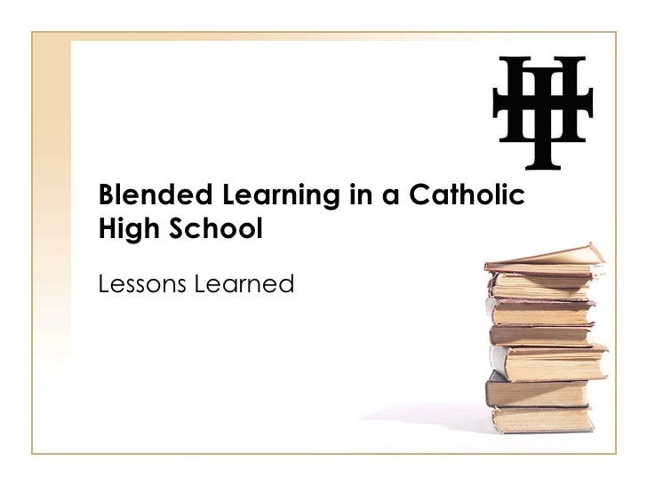 Blended Learning in a Catholic High School Lessons Learned