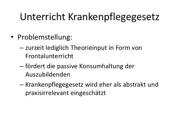 Unterricht Krankenpflegegesetz<br />Problemstellung:<br />zurzeit lediglich Theorieinput in Form von Frontalunterricht<br ...