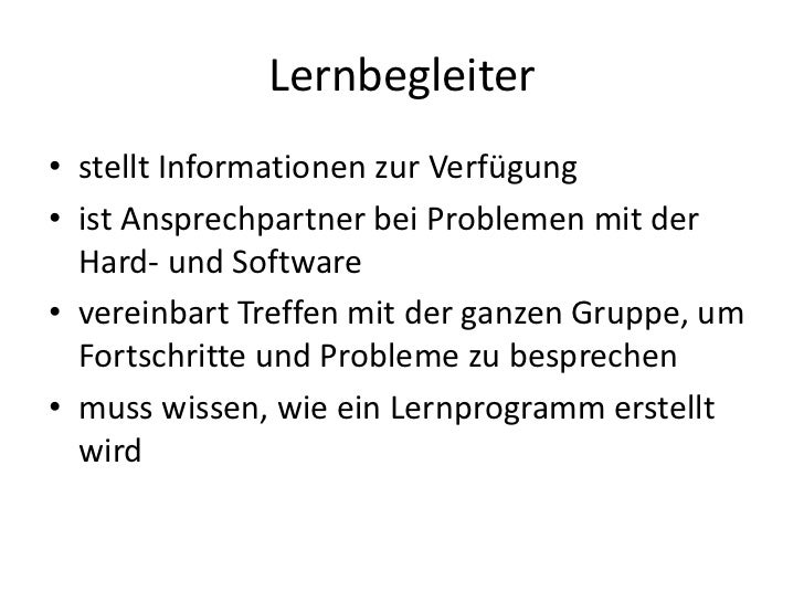Lernbegleiter<br />stellt Informationen zur Verfügung<br />ist Ansprechpartner bei Problemen mit der Hard- und Software<br...