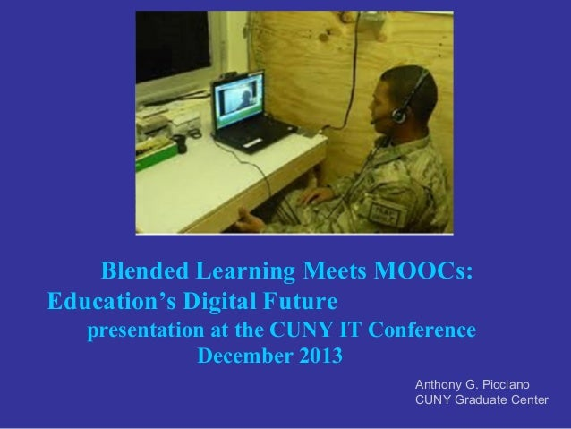 Blended Learning Meets MOOCs: Education's Digital Future presentation at the CUNY IT Conference December 2013 Anthony G. P...