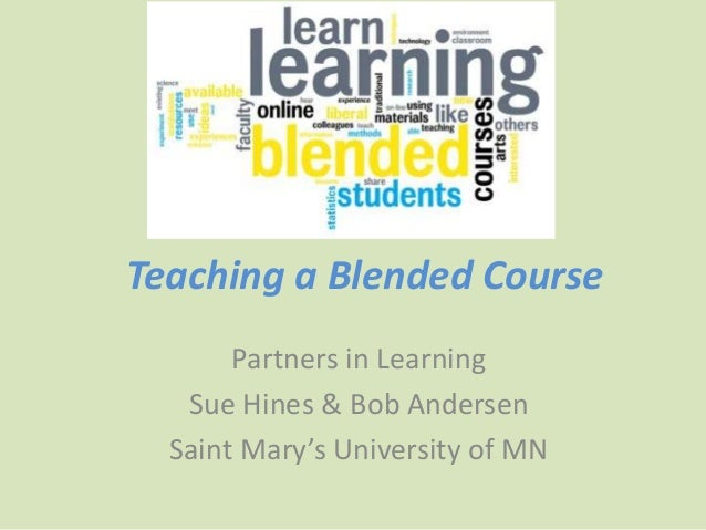 Teaching a Blended Course Partners in Learning Sue Hines & Bob Andersen Saint Mary's University of MN