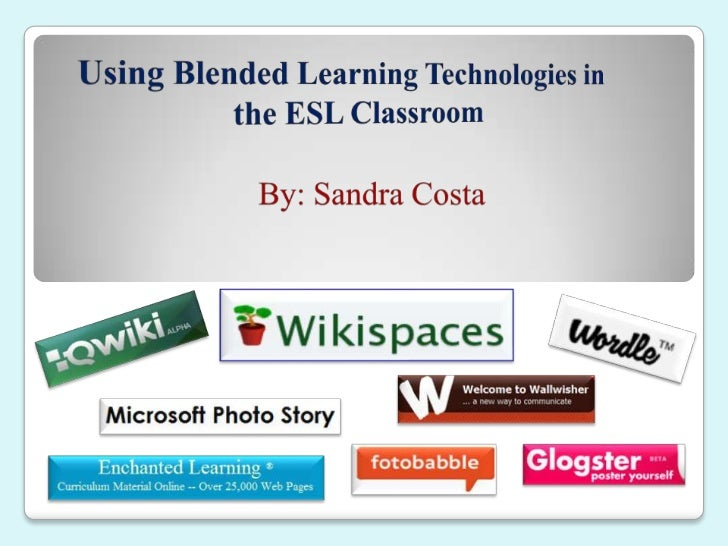 Using Blended Learning Technologies in the ESL Classroom<br />By: Sandra Costa<br />