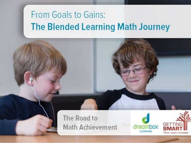 The Road to Math Achievement From Goals to Gains: The Blended Learning Math Journe