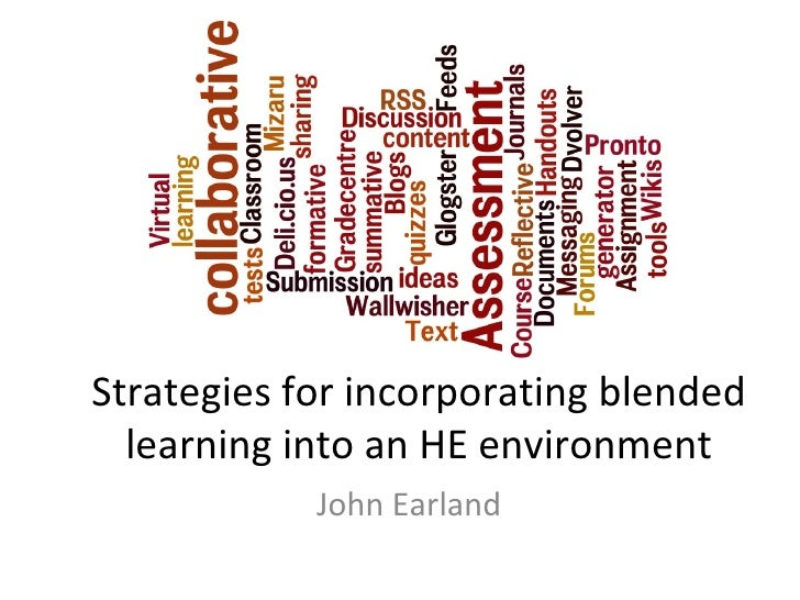 Strategies for incorporating blended  learning into an HE environment            John Earland