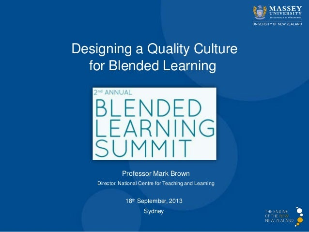 Professor Mark Brown Director, National Centre for Teaching and Learning Designing a Quality Culture for Blended Learning ...