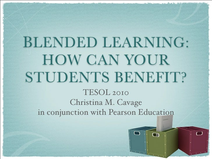 BLENDED LEARNING:   HOW CAN YOUR STUDENTS BENEFIT?               TESOL 2010           Christina M. Cavage  in conjunction ...