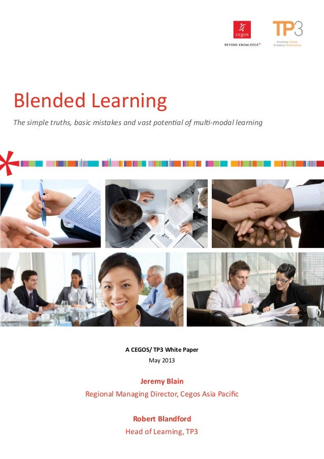 Blended LearningThe simple truths, basic mistakes and vast potential of multi-modal learningA CEGOS/ TP3 White PaperMay 20...