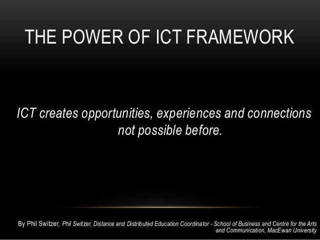 THE POWER OF ICT FRAMEWORKICT creates opportunities, experiences and connections                  not possible before.By P...