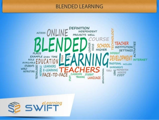Blended Learning  What is Blended Learning?  The term 'Blended' is self-explanatory. It usually means  a mixture of two or...