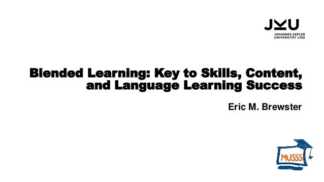 Blended Learning: Key to Skills, Content, and Language Learning Success Eric M. Brewster