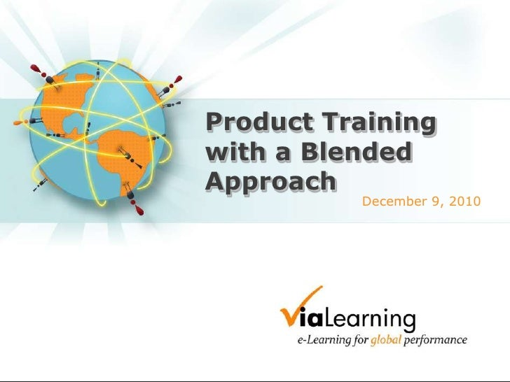 Product Training with a Blended Approach<br />December 9, 2010<br />