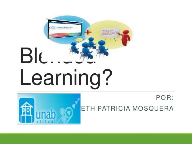 Blended Learning? POR: YANETH PATRICIA MOSQUERA