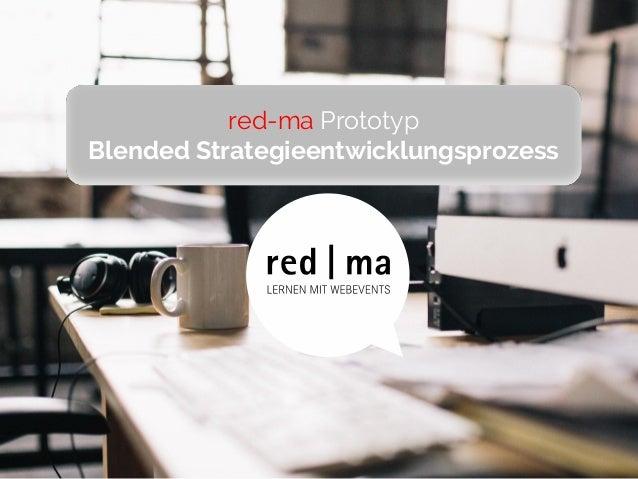 Wien, im Jänner 2016Prozessentwicklung: Christine Moore 1 red-ma Prototyp Blended Strategieentwicklungsprozess