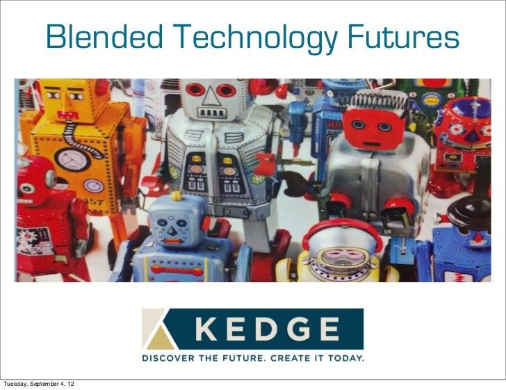 Blended Technology FuturesTuesday, September 4, 12