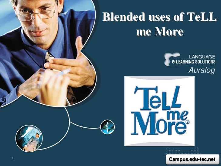 Blended uses of TeLL          me More1              Campus.edu-tec.net