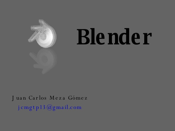 Blender Juan Carlos Meza Gómez [email_address]