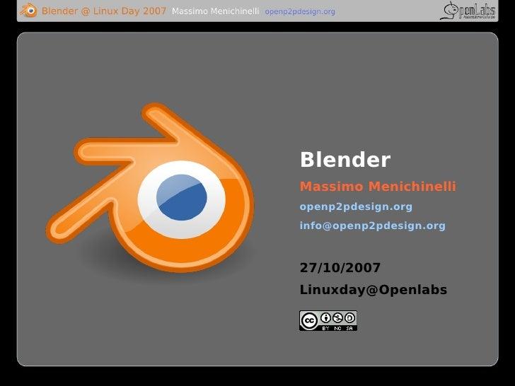 Blender Massimo Menichinelli openp2pdesign.org info@openp2pdesign.org    27/10/2007 Linuxday@Openlabs