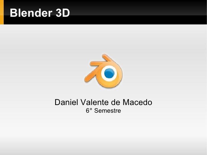 Blender 3D            Daniel Valente de Macedo               6° Semestre