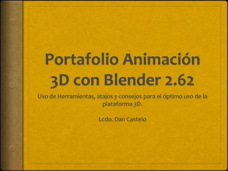 Introducción Blender 3D en su actual versión (2.62) es uno de los  más versátiles programas para desarrollar proyectos  d...