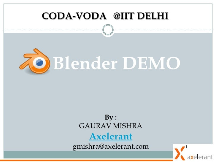 CODA-VODA @IIT DELHI      Blender DEMO            By :      GAURAV MISHRA         Axelerant     gmishra@axelerant.com