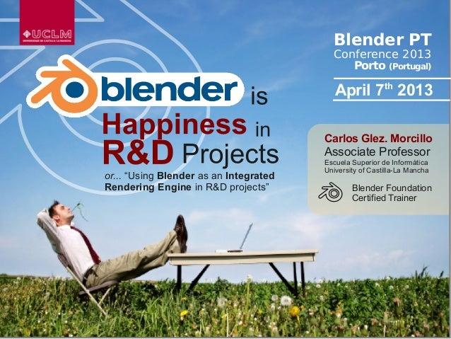 Blender PT Conference 2013 Porto (Portugal) Carlos Glez. Morcillo Associate Professor Escuela Superior de Informática Univ...