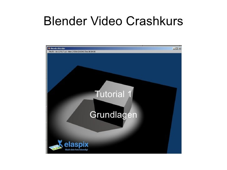 Blender Video Crashkurs             Tutorial 1         Grundlagen
