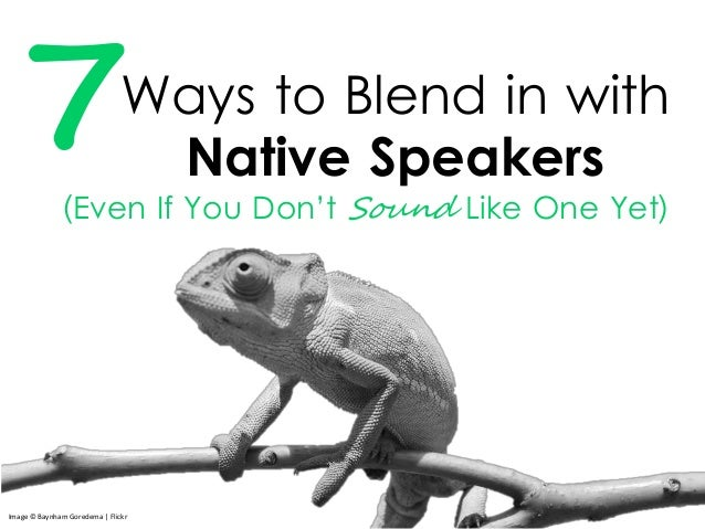 Ways to Blend in with Native Speakers (Even If You Don't Sound Like One Yet) 7 Image © Baynham Goredema | Flickr