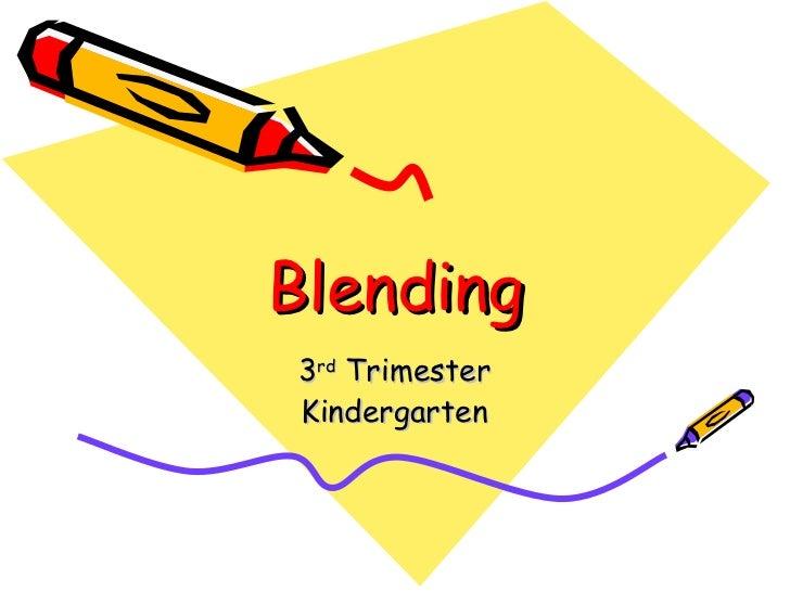 Blending 3 rd  Trimester Kindergarten