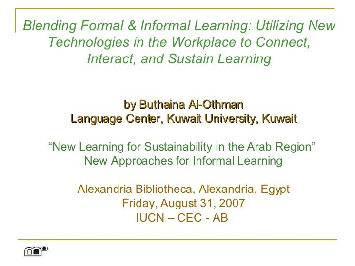 Blending Formal & Informal Learning: Utilizing New Technologies in the Workplace to Connect, Interact, and Sustain Learnin...
