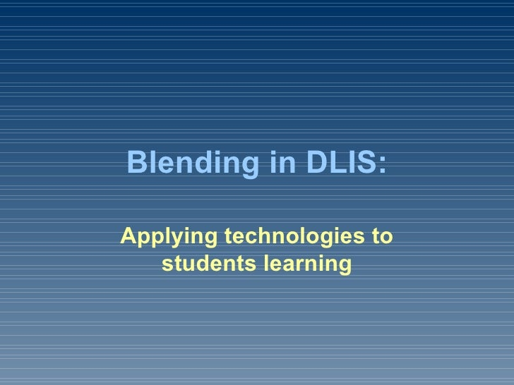Blending in DLIS: Applying technologies to students learning