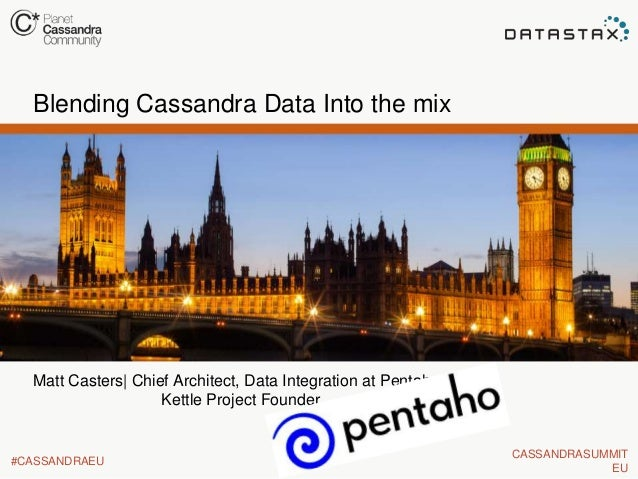 Blending Cassandra Data Into the mix  Matt Casters| Chief Architect, Data Integration at Pentaho Kettle Project Founder  #...