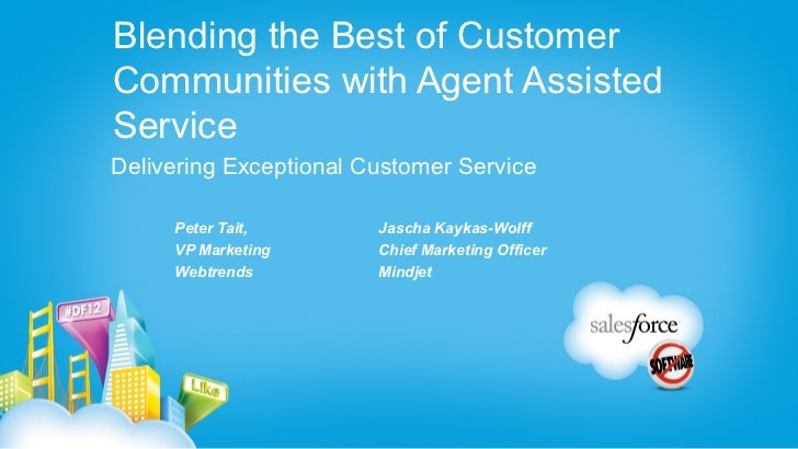 Blending the Best of CustomerCommunities with Agent AssistedServiceDelivering Exceptional Customer Service     Peter Tait,...
