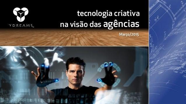 tecnologia criativa na visão das agências Março/2015