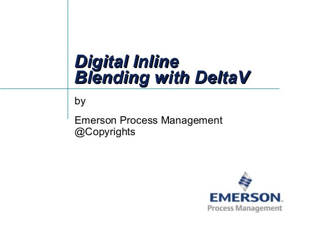 Digital InlineDigital InlineBlending with DeltaVBlending with DeltaVbyEmerson Process Management@Copyrights