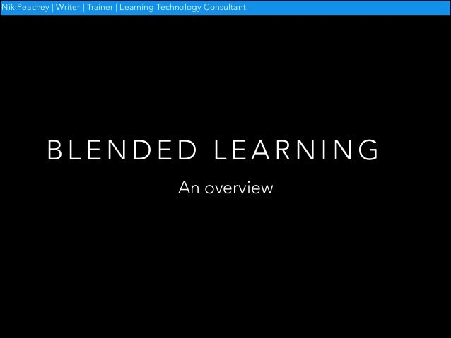 Nik Peachey | Writer | Trainer | Learning Technology Consultant  BLENDED LEARNING An overview